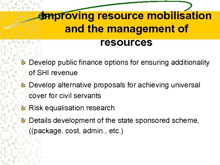 Improving resource mobilisation and the management of resources Develop public finance options for ensuring