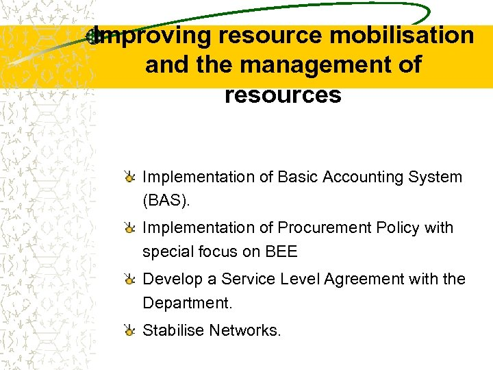 Improving resource mobilisation and the management of resources Implementation of Basic Accounting System (BAS).