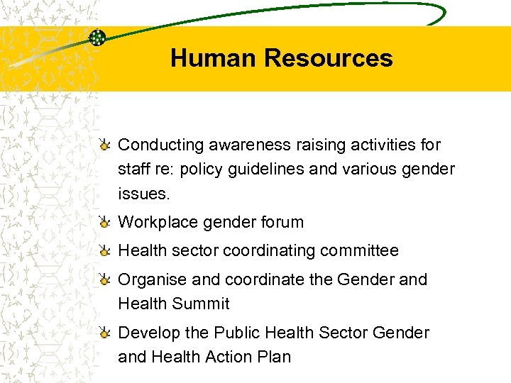 Human Resources Conducting awareness raising activities for staff re: policy guidelines and various gender