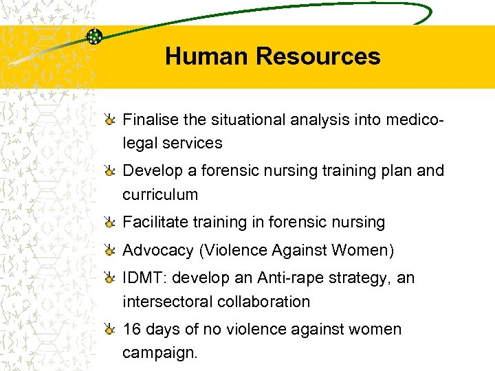 Human Resources Finalise the situational analysis into medicolegal services Develop a forensic nursing training