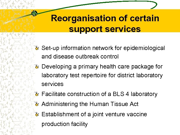 Reorganisation of certain support services Set-up information network for epidemiological and disease outbreak control