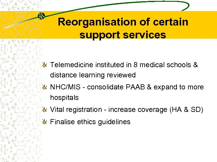 Reorganisation of certain support services Telemedicine instituted in 8 medical schools & distance learning