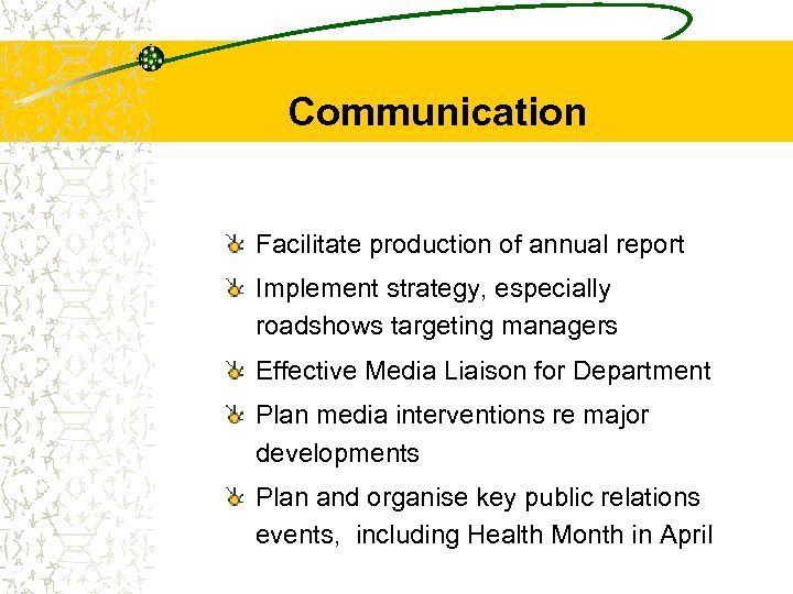 Communication Facilitate production of annual report Implement strategy, especially roadshows targeting managers Effective Media