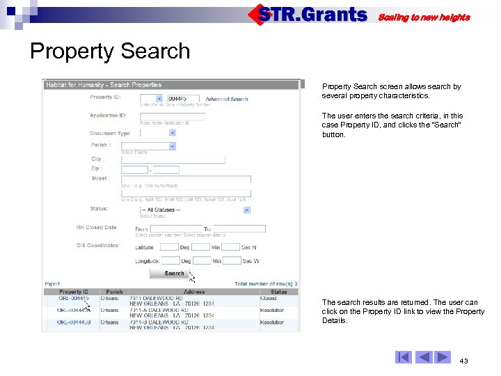 Scaling to new heights Property Search screen allows search by several property characteristics. The