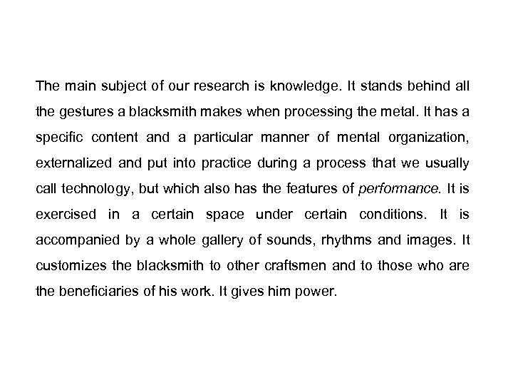 The main subject of our research is knowledge. It stands behind all the gestures