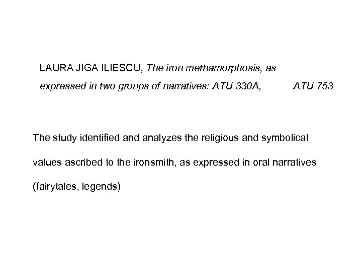 LAURA JIGA ILIESCU, The iron methamorphosis, as expressed in two groups of narratives: ATU