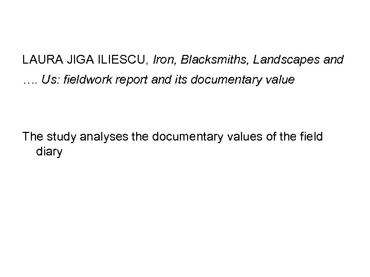 LAURA JIGA ILIESCU, Iron, Blacksmiths, Landscapes and …. Us: fieldwork report and its documentary