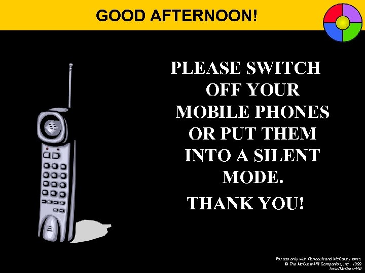 GOOD AFTERNOON! PLEASE SWITCH OFF YOUR MOBILE PHONES OR PUT THEM INTO A SILENT
