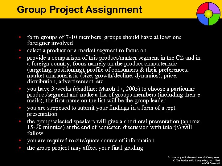 Group Project Assignment • form groups of 7 -10 members; groups should have at