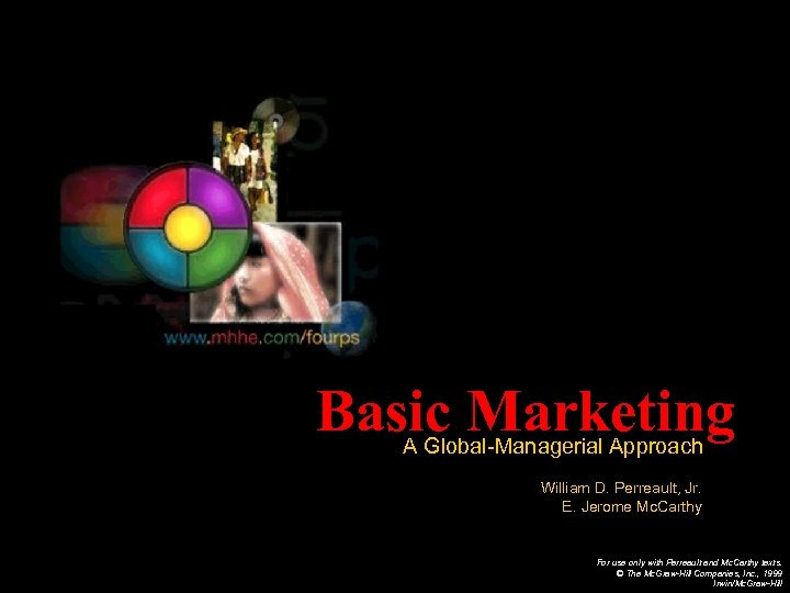 Basic Marketing A Global-Managerial Approach William D. Perreault, Jr. E. Jerome Mc. Carthy For