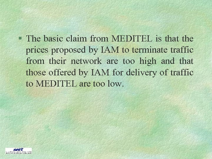 § The basic claim from MEDITEL is that the prices proposed by IAM to