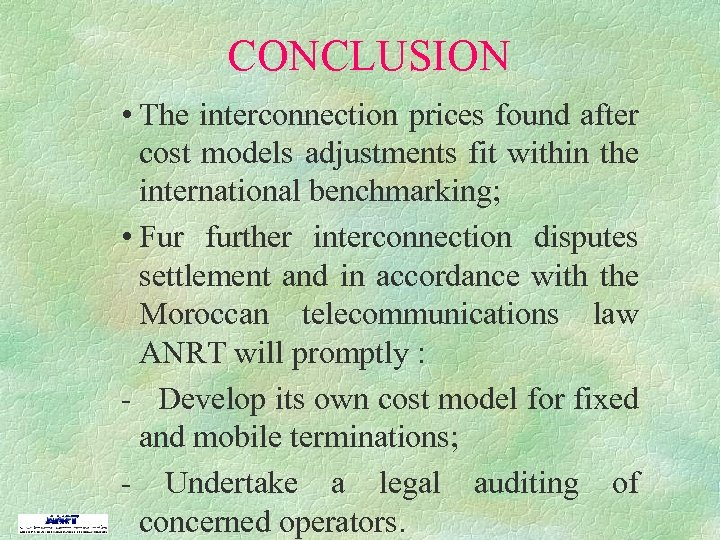 CONCLUSION • The interconnection prices found after cost models adjustments fit within the international