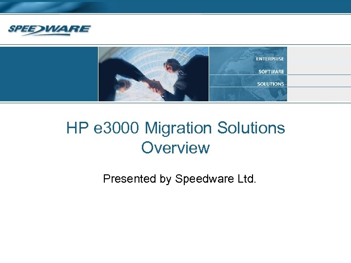HP e 3000 Migration Solutions Overview Presented by Speedware Ltd.
