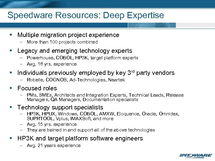 Speedware Resources: Deep Expertise § Multiple migration project experience – More than 100 projects