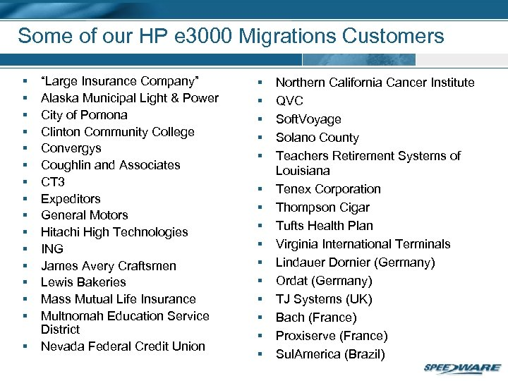 "Some of our HP e 3000 Migrations Customers § § § § ""Large Insurance"
