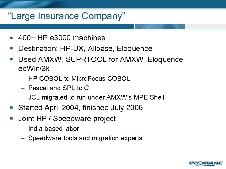 """Large Insurance Company"" § 400+ HP e 3000 machines § Destination: HP-UX, Allbase, Eloquence"