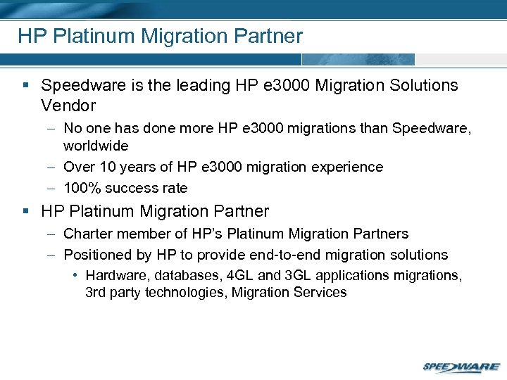 HP Platinum Migration Partner § Speedware is the leading HP e 3000 Migration Solutions
