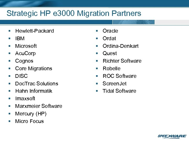 Strategic HP e 3000 Migration Partners § § § § Hewlett-Packard IBM Microsoft Acu.