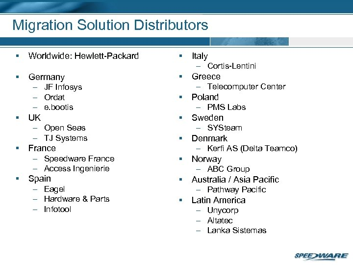 Migration Solution Distributors § Worldwide: Hewlett-Packard § § Germany – JF Infosys – Ordat