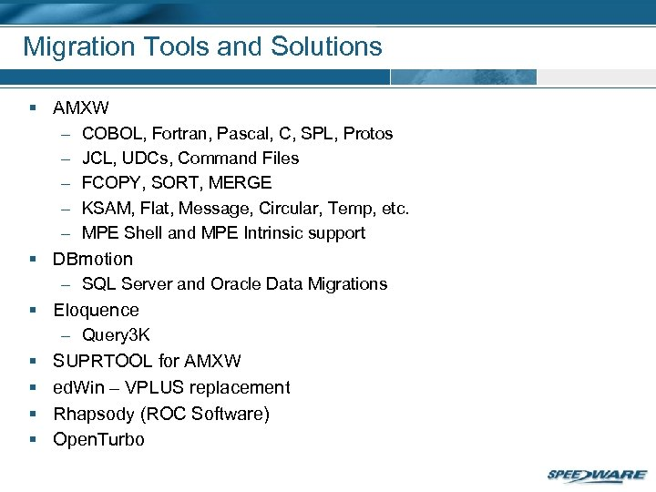 Migration Tools and Solutions § AMXW – COBOL, Fortran, Pascal, C, SPL, Protos –