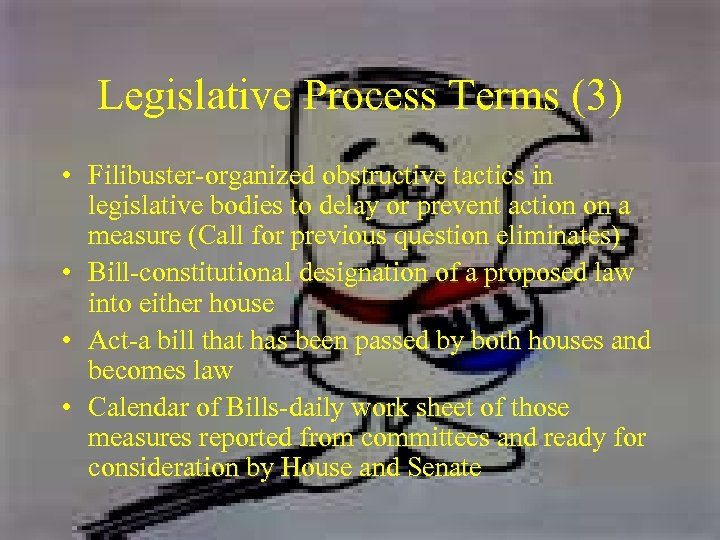 Legislative Process Terms (3) • Filibuster-organized obstructive tactics in legislative bodies to delay or
