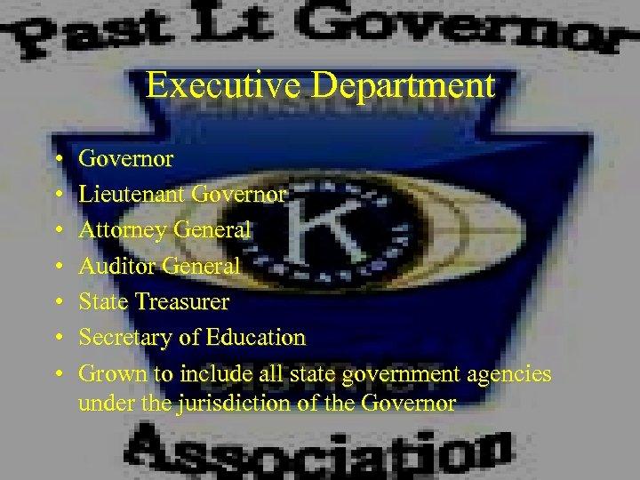 Executive Department • • Governor Lieutenant Governor Attorney General Auditor General State Treasurer Secretary