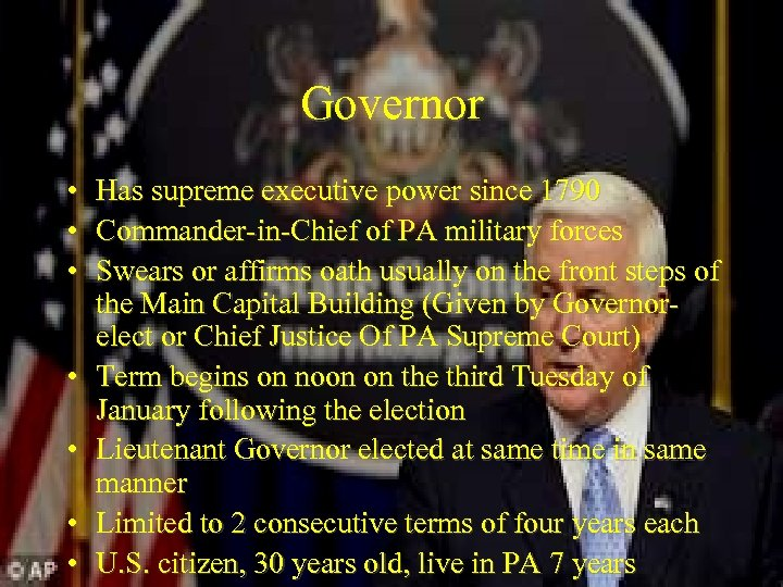 Governor • • Has supreme executive power since 1790 Commander-in-Chief of PA military forces
