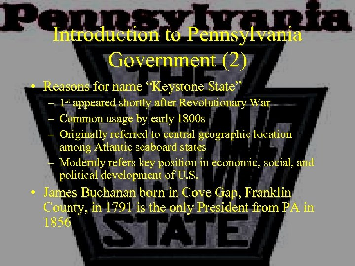"""Introduction to Pennsylvania Government (2) • Reasons for name """"Keystone State"""" – – –"""