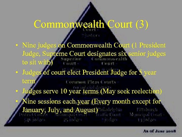 Commonwealth Court (3) • Nine judges on Commonwealth Court (1 President Judge, Supreme Court