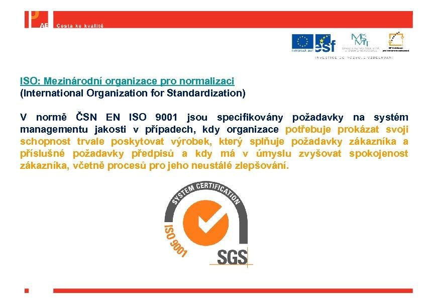 ISO: Mezinárodní organizace pro normalizaci (International Organization for Standardization) V normě ČSN EN ISO