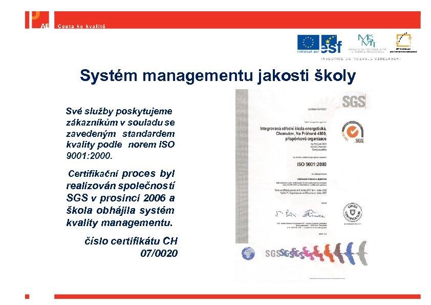 Systém managementu jakosti školy Své služby poskytujeme zákazníkům v souladu se zavedeným standardem kvality