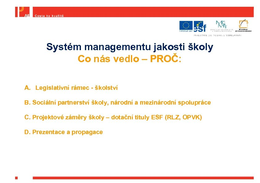 Systém managementu jakosti školy Co nás vedlo – PROČ: A. Legislativní rámec - školství