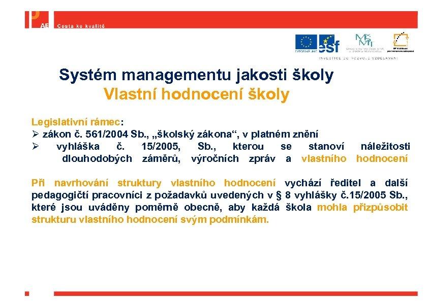 Systém managementu jakosti školy Vlastní hodnocení školy Legislativní rámec: Ø zákon č. 561/2004 Sb.