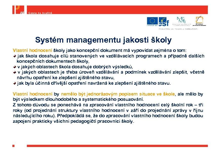 Systém managementu jakosti školy Vlastní hodnocení školy jako koncepční dokument má vypovídat zejména o