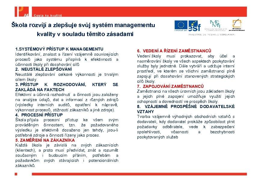Škola rozvíjí a zlepšuje svůj systém managementu kvality v souladu těmito zásadami : 1.