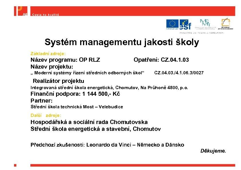 Systém managementu jakosti školy Základní zdroje: Název programu: OP RLZ Název projektu: Opatření: CZ.