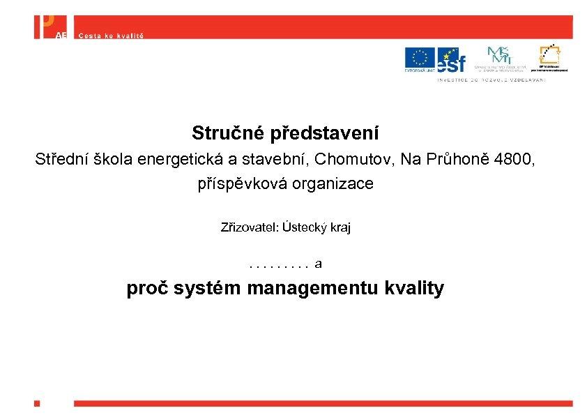 Stručné představení Střední škola energetická a stavební, Chomutov, Na Průhoně 4800, příspěvková organizace Zřizovatel: