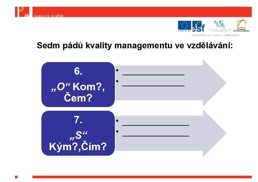 """Sedm pádů kvality managementu ve vzdělávání: • _______ 6. • _______ """"O"""" Kom? ,"""