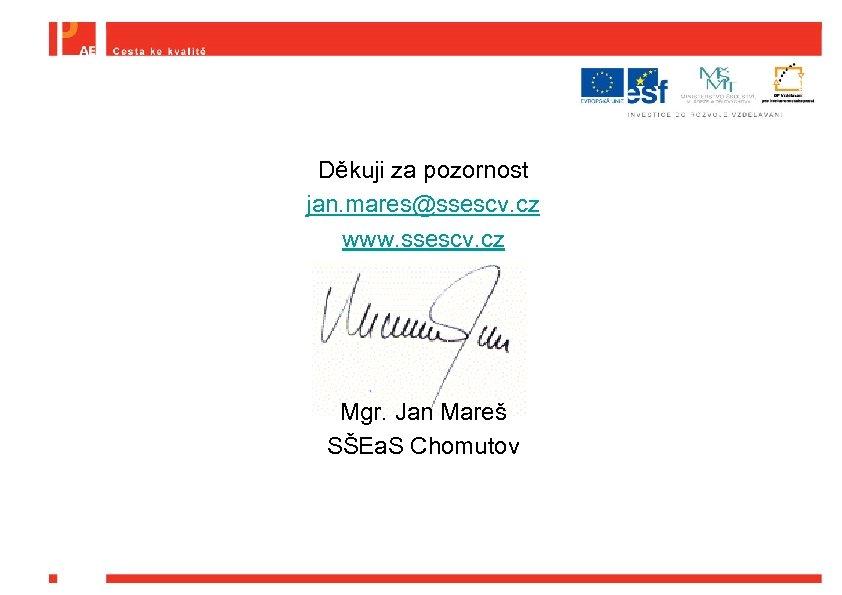 Děkuji za pozornost jan. mares@ssescv. cz www. ssescv. cz Mgr. Jan Mareš SŠEa. S