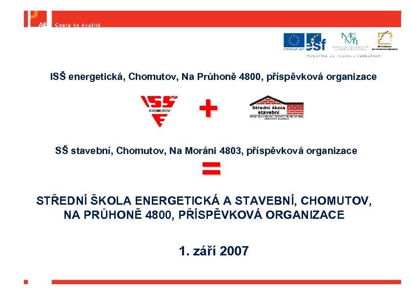 ISŠ energetická, Chomutov, Na Průhoně 4800, příspěvková organizace + SŠ stavební, Chomutov, Na Moráni