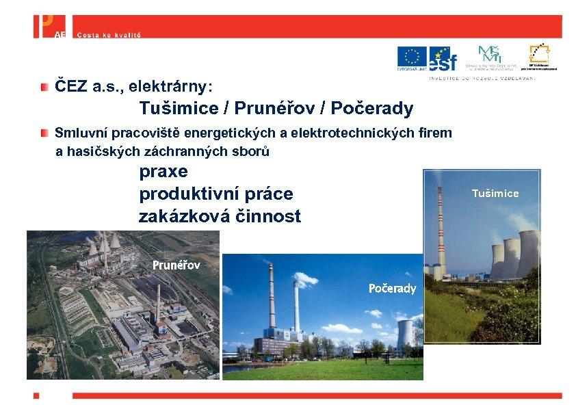 ČEZ a. s. , elektrárny: Tušimice / Prunéřov / Počerady Smluvní pracoviště energetických