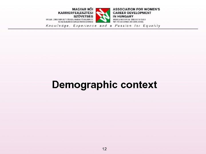 Demographic context 12