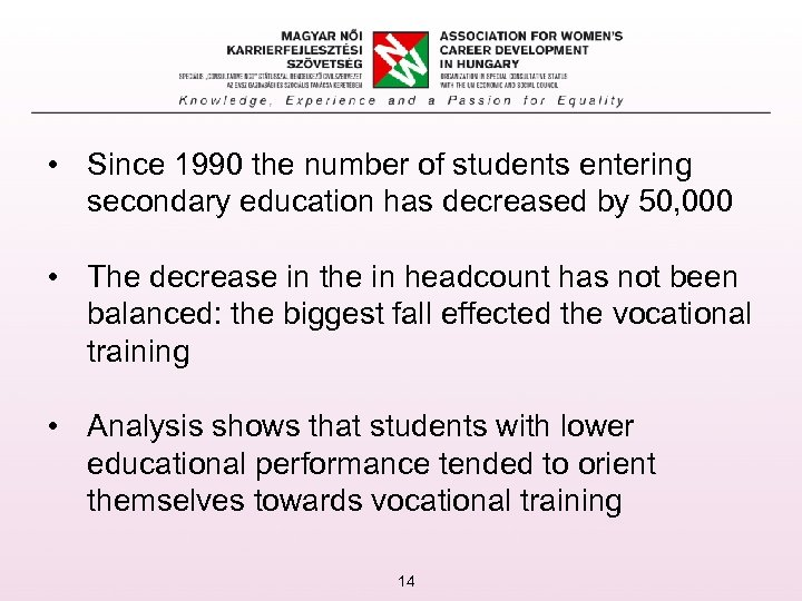 • Since 1990 the number of students entering secondary education has decreased by