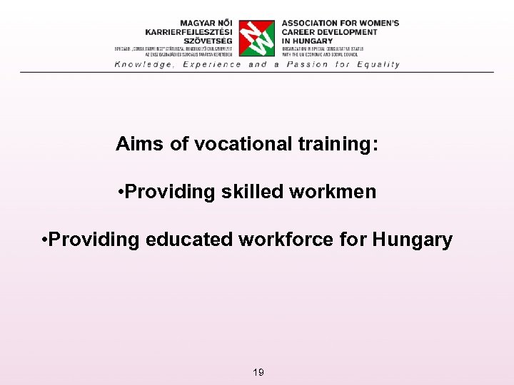 Aims of vocational training: • Providing skilled workmen • Providing educated workforce for Hungary