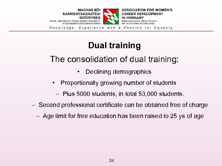Dual training The consolidation of dual training: • Declining demographics • Proportionally growing number