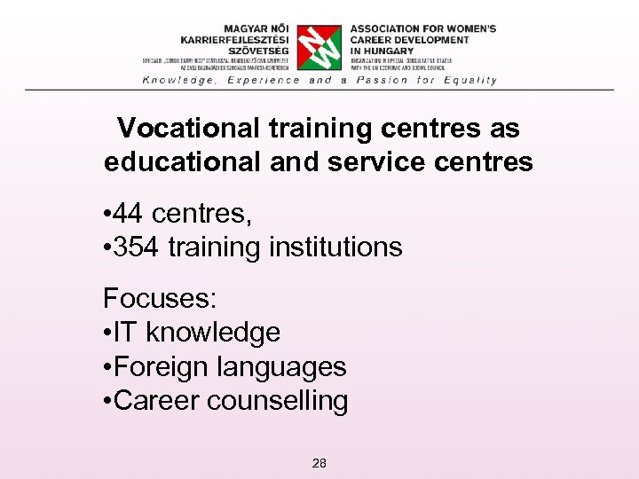 Vocational training centres as educational and service centres • 44 centres, • 354 training