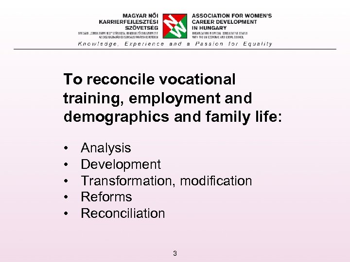 To reconcile vocational training, employment and demographics and family life: • • • Analysis