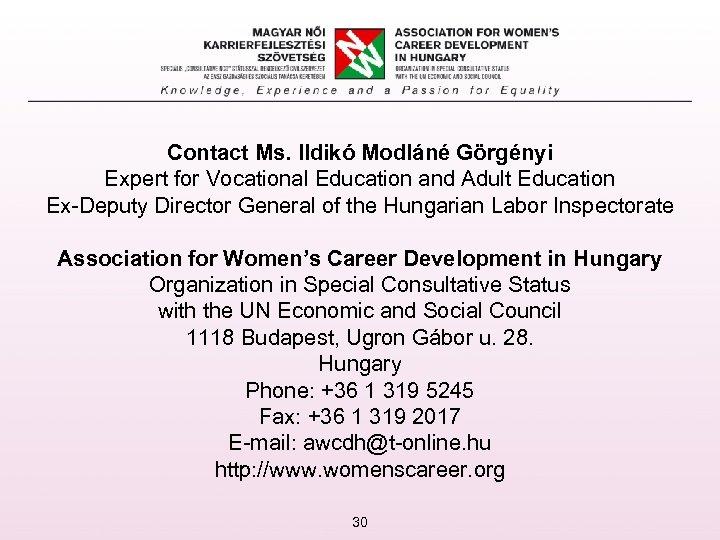 Contact Ms. Ildikó Modláné Görgényi Expert for Vocational Education and Adult Education Ex-Deputy Director