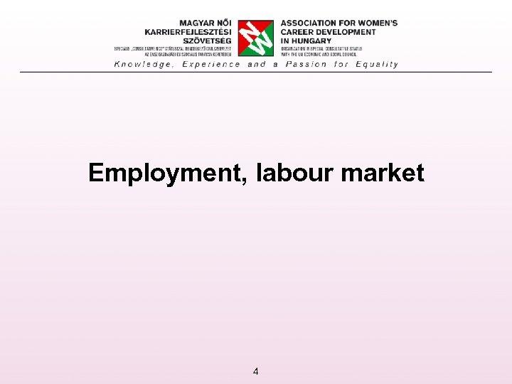 Employment, labour market 4