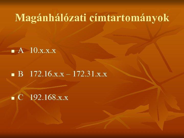 Magánhálózati címtartományok n A 10. x. x. x n B 172. 16. x. x